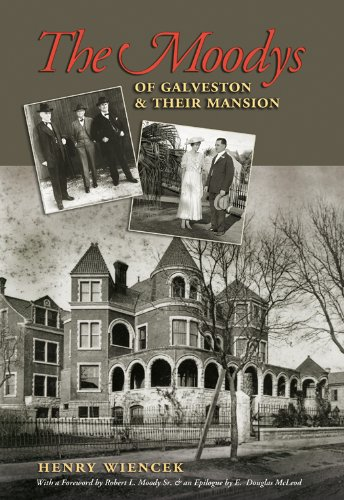 9781603441827: The Moodys of Galveston and Their Mansion (Sara and John Lindsey Series in the Arts and Humanities)
