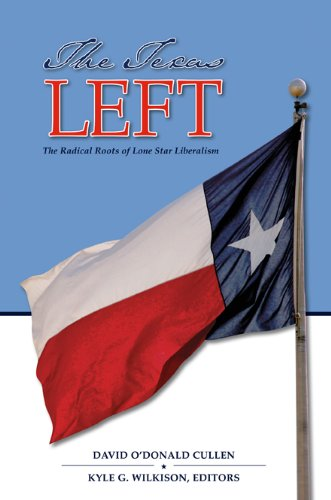 9781603441896: The Texas Left: The Radical Roots of Lone Star Liberalism (Elma Dill Russell Spencer Series in the West and Southwest)