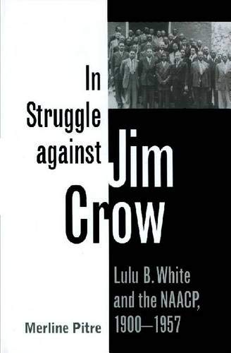 9781603441995: In Struggle against Jim Crow: Lulu B. White and the NAACP, 1900-1957 (Centennial Series of the Association of Former Students, Texas A&M University)