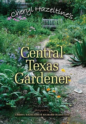 Cheryl Hazeltine's Central Texas Gardener (Louise Lindsey Merrick Natural Environment Series):...