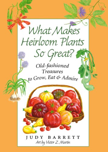 9781603442190: What Makes Heirloom Plants So Great?: Old-fashioned Treasures to Grow, Eat, and Admire (W. L. Moody Jr. Natural History Series)