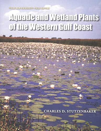Aquatic and Wetland Plants of the Western Gulf Coast: Charles D. Stutzenbaker