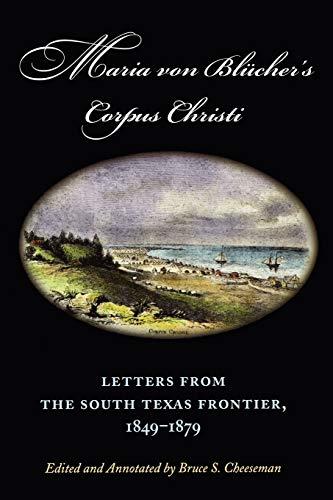 Maria Von Bluchers Corpus Christi: Letters from the South Texas Frontier, 1849-1879: Maria von ...
