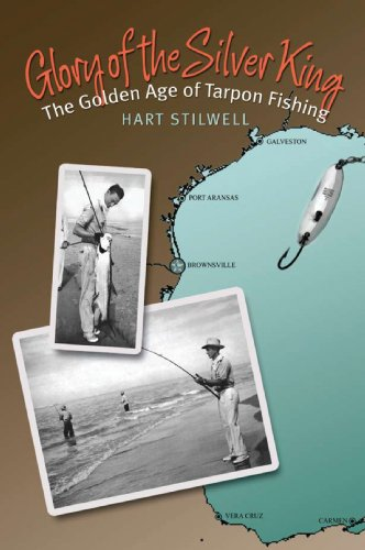 9781603442671: Glory of the Silver King: The Golden Age of Tarpon Fishing (Gulf Coast Books, sponsored by Texas A&M University-Corpus Christi)