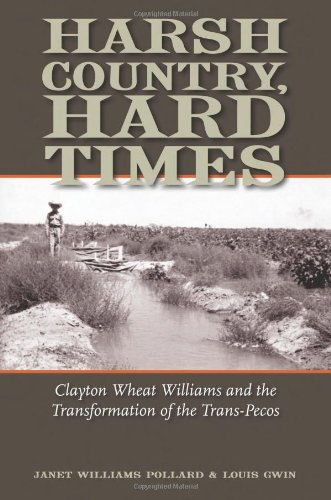 9781603442831: Harsh Country, Hard Times: Clayton Wheat Williams and the Transformation of the Trans-Pecos (Clayton Wheat Williams Texas Life Series)