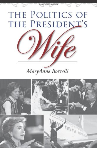 The Politics of the President's Wife (Joseph V. Hughes Jr. and Holly O. Hughes Series on the Presidency and Leadership) (1603442855) by MaryAnne Borrelli
