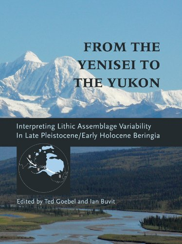 9781603443210: From the Yenisei to the Yukon: Interpreting Lithic Assemblage Variability in Late Pleistocene/Early Holocene Beringia (Peopling of the Americas Publications)