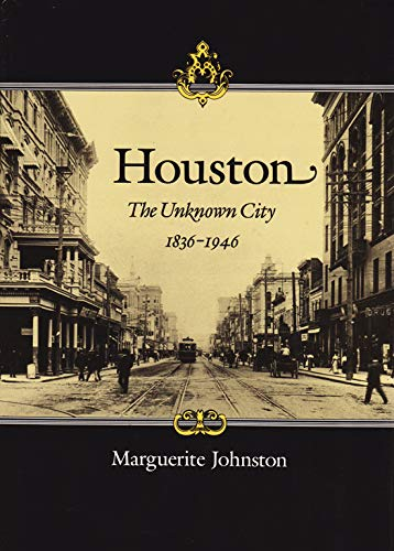 9781603445238: Houston: The Unknown City, 1836-1946 (Sara and John Lindsey Series in the Arts and Humanities)