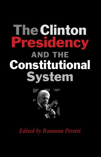 9781603446600: The Clinton Presidency and the Constitutional System (Joseph V. Hughes Jr. and Holly O. Hughes Series on the Presidency and Leadership)