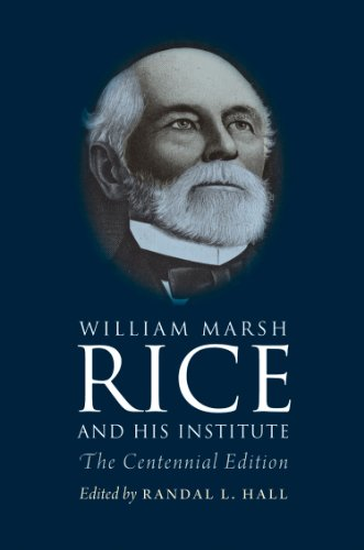 9781603446631: William Marsh Rice and His Institute: The Centennial Edition