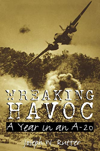 9781603447379: Wreaking Havoc: A Year in an A-20 (Williams-Ford Texas A&M University Military History Series)