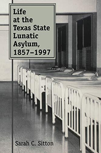 9781603447393: Life at the Texas State Lunatic Asylum, 1857-1997 (Centennial Series of the Association of Former Students, Texas A&M University)