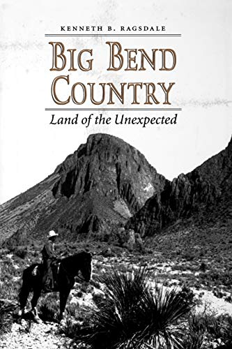 9781603447423: Big Bend Country: Land of the Unexpected (Centennial Series of the Association of Former Students, Texas A&M University)