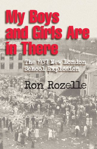 My Boys and Girls Are in There: The 1937 New London School Explosion: Ron Rozelle