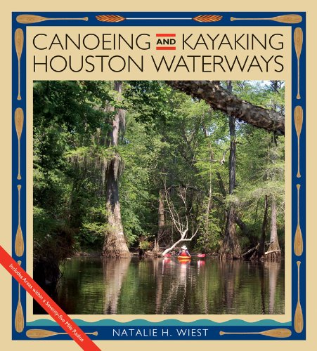 Canoeing and Kayaking Houston Waterways (Paperback): Natalie Wiest