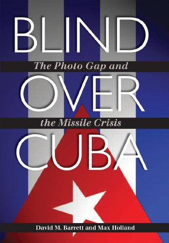 9781603447683: Blind over Cuba: The Photo Gap and the Missile Crisis (Foreign Relations and the Presidency)