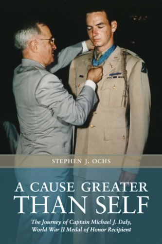 9781603447836: A Cause Greater than Self: The Journey of Captain Michael J. Daly, World War II Medal of Honor Recipient (Williams-Ford Texas A&M University Military History Series)