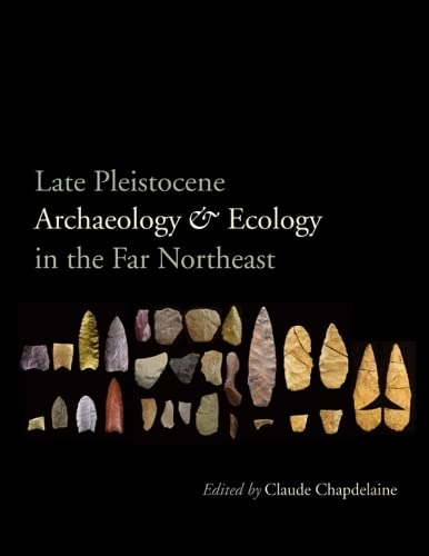 Late Pleistocene Archaeology and Ecology in the Far Northeast (Peopling of the Americas ...