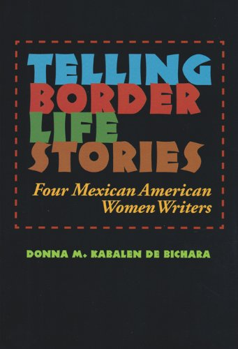 Telling Border Life Stories: Four Mexican American Women Writers (Rio Grande/Río Bravo:...