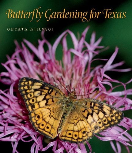 Butterfly Gardening for Texas (Louise Lindsey Merrick Natural Environment Series): Ajilvsgi, Geyata
