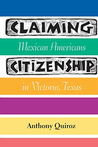 9781603449861: Claiming Citizenship: Mexican Americans in Victoria, Texas (Fronteras Series)