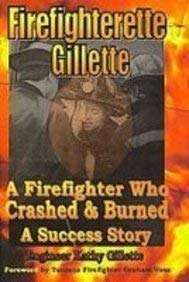 9781603480222: Firefighterette Gillette: A Firefighter Who Crashed and Burned a Success Story