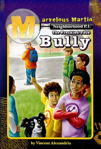 9781603490153: Marvelous Martin and the Freckle Face Bully (Marvelous Martin Neighborhood P.I.)