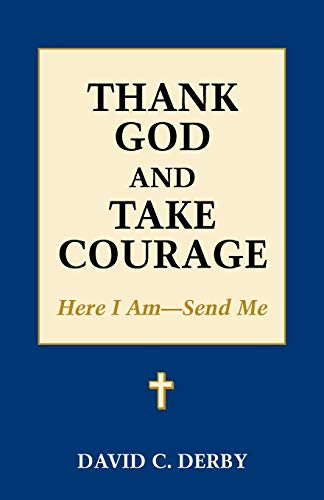 Thank God and Take Courage: Here I Am-Send Me: David C. Derby
