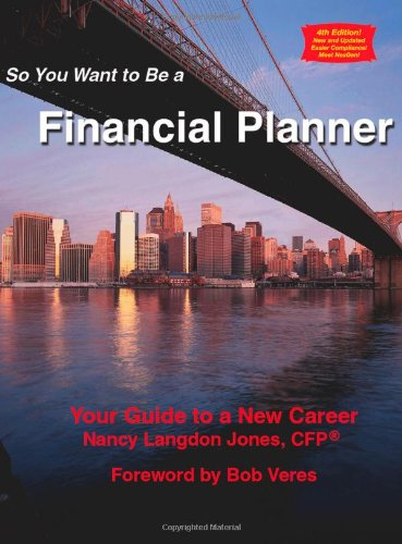 So You Want to Be a Financial Planner: Your Guide to a New Career 4th Edition: Langdon Jones, Nancy