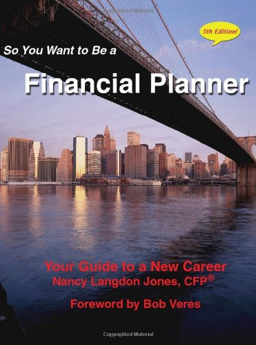 9781603530132: So You Want to Be a Financial Planner: Your Guide to a New Career; 5th Edition