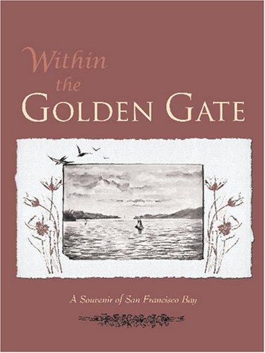 9781603550574: Within the Golden Gate: A Souvenir of San Francisco Bay