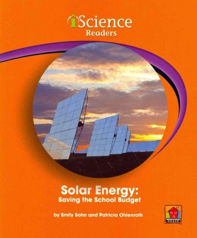 Solar Energy: Saving the School Budget (Iscience Readers): Sohn, Emily; Ohlenroth, Patricia