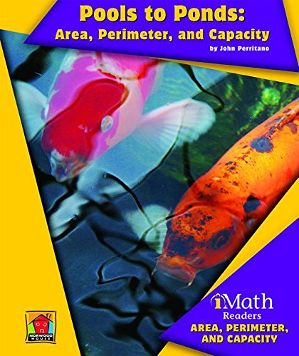 9781603574990: Pools to Ponds: Area, Perimeter, and Capacity (Imath Readers, Level B)