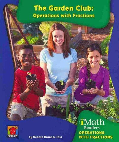 9781603575096: The Garden Club: Operations With Fractions (Imath Readers, Level C)