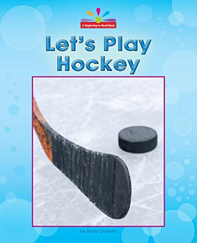 Let's Play Hockey (Beginning-To-Read): Lindeen, Mary