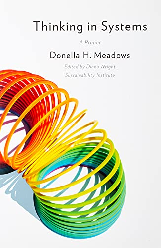 Thinking in Systems: A Primer: Meadows, Donella