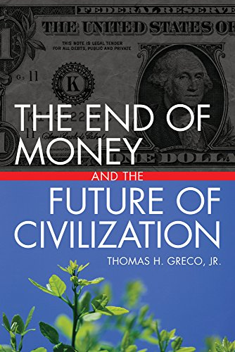 The End of Money and the Future: Greco Jr., Thomas