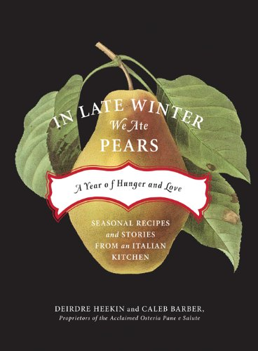 9781603581011: In Late Winter We Ate Pears: A Year of Hunger and Love