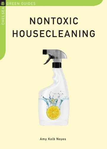 9781603582032: Nontoxic Housecleaning (Chelsea Green Guides)