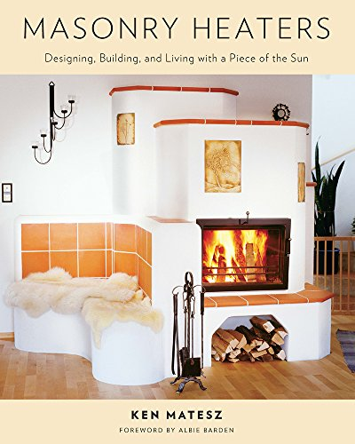 9781603582131: Masonry Heaters: Designing, Building and Living with a piece of the Sun