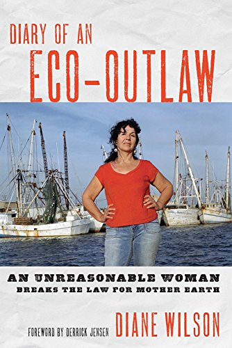 Diary of an Eco-Outlaw: An Unreasonable Woman: Wilson, Diane