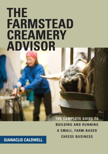 9781603582216: The Farmstead Creamery Advisor: The Complete Guide to Building and Running a Small, Farm-Based Cheese Business