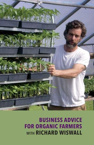 9781603582452: Business Advice for Organic Farmers with Richard Wiswall