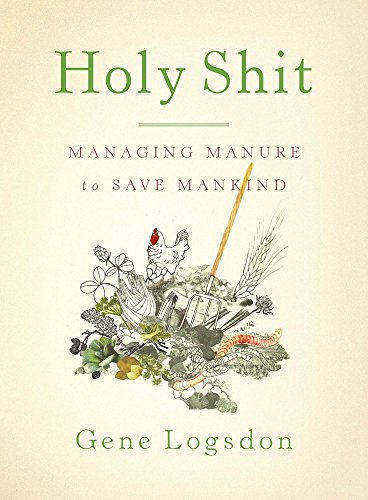 9781603582513: Holy Shit: Managing Manure to Save Mankind
