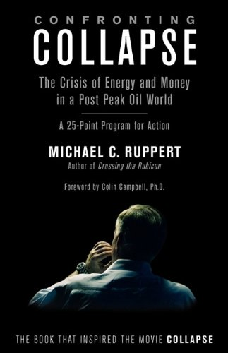 9781603582650: Confronting Collapse: The Crisis of Energy and Money in a Post Peak Oil World