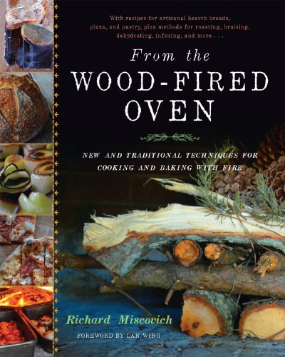 From the Wood-Fired Oven: New and Traditional Techniques for Cooking and Baking with Fire: ...
