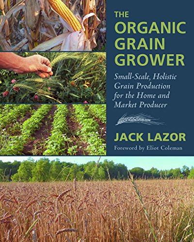 9781603583657: The Organic Grain Grower: Small-Scale, Holistic Grain Production for the Home and Market Producer