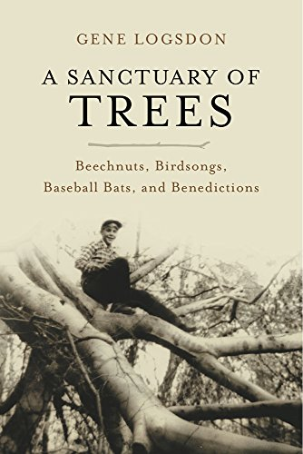 9781603584012: A Sanctuary of Trees: Beechnuts, Birdsongs, Baseball Bats, and Benedictions