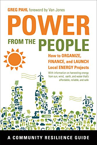 Power from the People: How to Organize, Finance, and Launch Local Energy Projects (Community ...