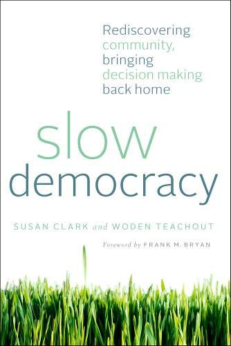 9781603584135: Slow Democracy: Rediscovering Community, Bringing Decision Making Back Home